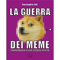 La guerra dei meme. Fenomenologia di uno scherzo infinito