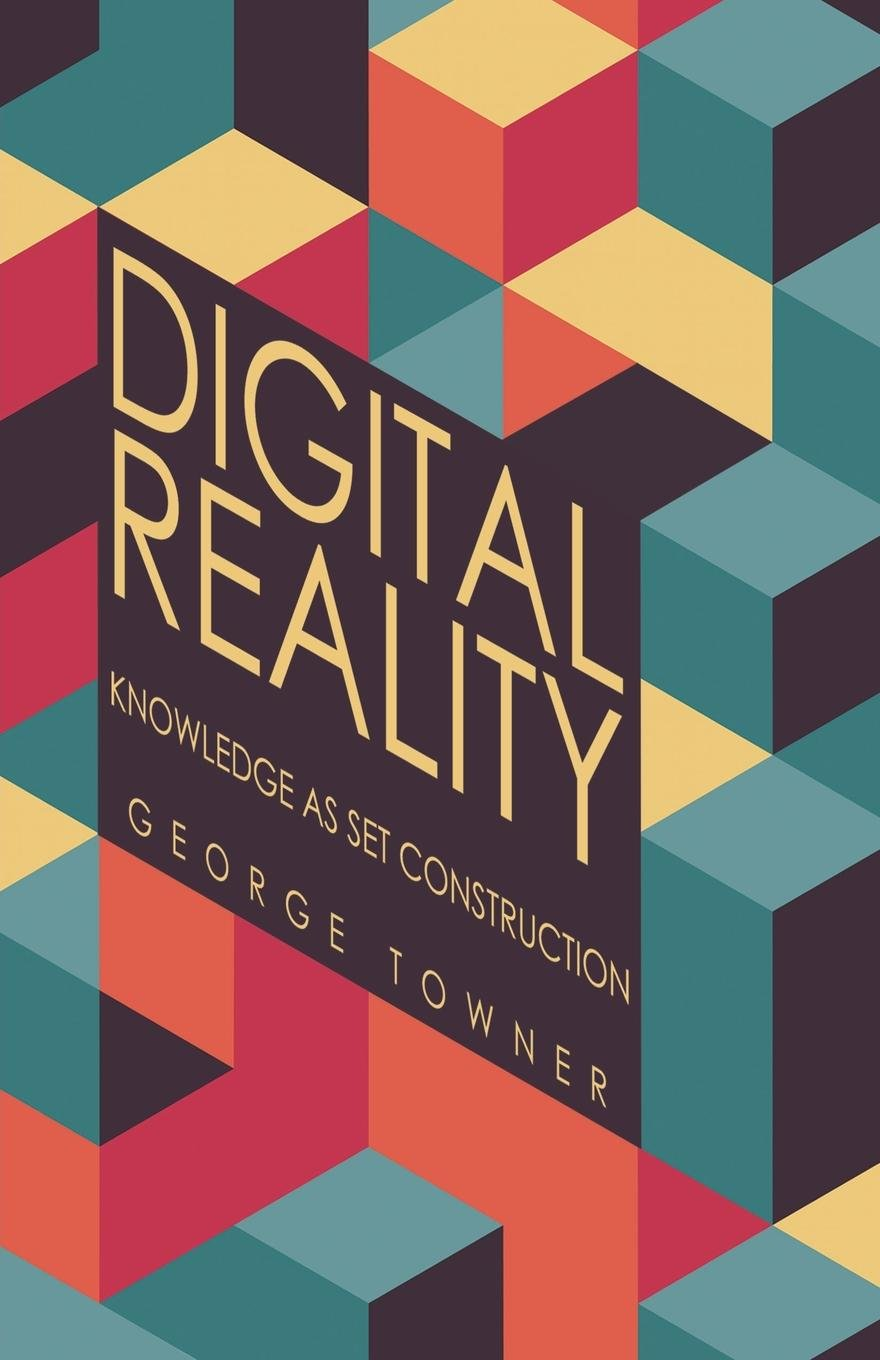 Download Digital Reality: Knowledge As Set Construction PDF
