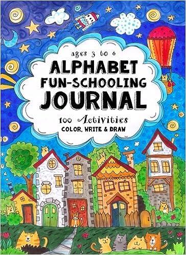 Ages 3 to 6 - Alphabet Fun-Schooling Journal: 100 Activities