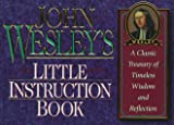John Wesley's Little Instruction Book, Honor Books Publishing Staff and John Wesley, 1562920278