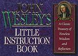 John Wesley's Little Instruction Book, Honor Books Publishing Staff and John Wesley, 1562920278