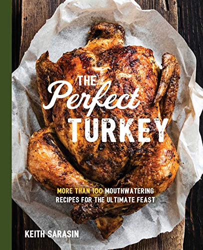(Perfect Turkey Cookbook: More Than 100 Mouthwatering Recipes for the Ultimate Feast)