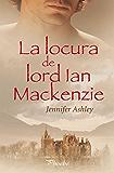 La locura de lord Ian Mackenzie (Mackenzies/McBrides nº 1) (Spanish Edition)