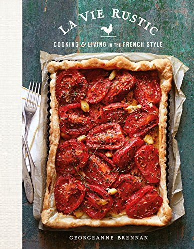 La Vie Rustic: Cooking and Living in the French - In Beards Style
