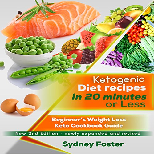 Ketogenic Diet Recipes in 20 Minutes or Less, 2nd Edition: Beginner's Weight Loss Keto Cookbook Guide by Sydney Foster