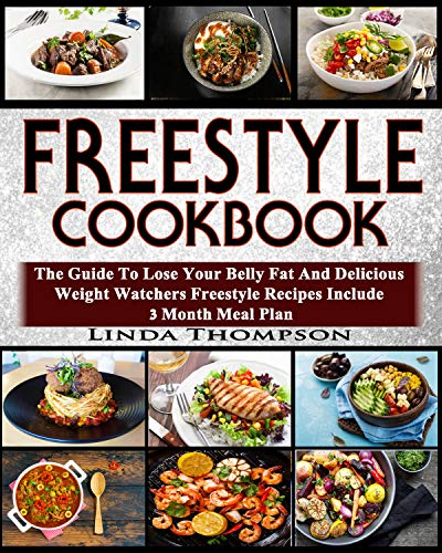 Freestyle Cookbook: The Guide To Lose Your Belly Fat And Delicious Weight Watchers Freestyle Recipes Include 3 Month Meal Plan by Linda Thompson