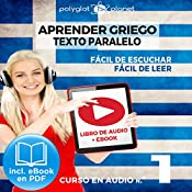 Aprender Griego - Texto Paralelo - Fácil de Leer - Fácil de Escuchar: Curso en Audio, No. 1 [Learn Greek - Parallel Text - Easy Reader - Easy Audio: Audio Course No. 1]: Lectura Fácil en Griego |  Polyglot Planet