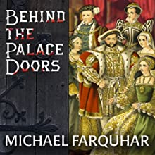 Behind the Palace Doors: Five Centuries of Sex, Adventure, Vice, Treachery, and Folly from Royal Britain Audiobook by Michael Farquhar Narrated by James Langton