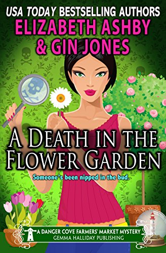 a-death-in-the-flower-garden-a-danger-cove-farmers-market-mystery-danger-cove-mysteries-book-14