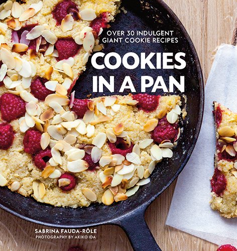Cookies in a Pan: Over 30 Indulgent Giant Cookie Recipes
