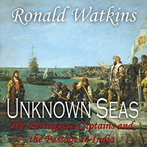 Unknown Seas: How Vasco Da Gama Opened the East Audiobook