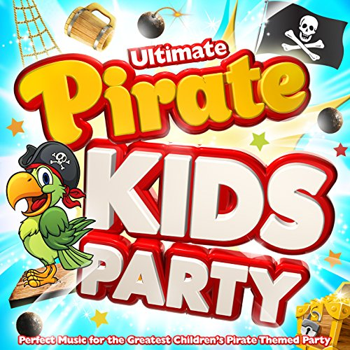 Ultimate Pirate Kids Party - Perfect Music for Greatest Childrens Pirate Themed Party ! -