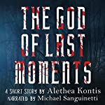 The God of Last Moments: A Short Story | Alethea Kontis