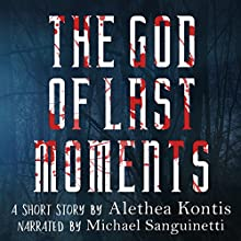 The God of Last Moments: A Short Story Audiobook by Alethea Kontis Narrated by Michael Sanguinetti