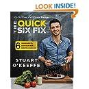 The Quick Six Fix: 100 No-Fuss, Full-Flavor Recipes - Six Ingredients, Six Minutes Prep, Six Minutes Cleanup