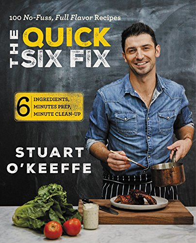 The Quick Six Fix: 100 No-Fuss, Full-Flavor Recipes - Six Ingredients, Six Minutes Prep, Six Minutes - Cookbook Quick