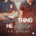 The Last Thing He Needs Audiobook by J. H. Knight Narrated by Michael Stellman