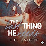 The Last Thing He Needs | J. H. Knight