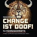 Change ist doof! Für Führungskräfte: Warum sich Menschen gegen Veränderung wehren Hörbuch von Rainer Krumm Gesprochen von: Rainer Krumm