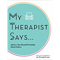 My Therapist Says: Advice You Should Probably (Not) Follow