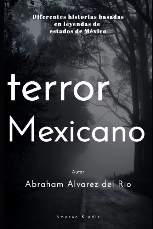 Terror Mexicano: Diferentes historias basadas en leyendas de estados de Mexico: Amazon.es: Alvarez del Rio, Abraham: Libros