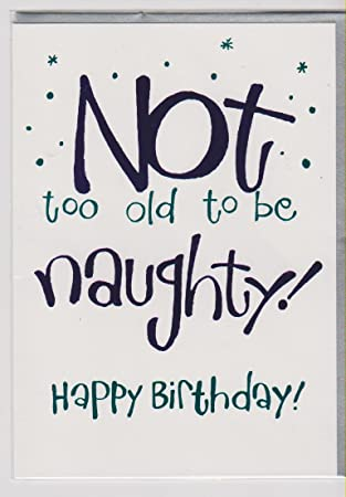 Not too old to be naughty happy birthday birthday card by not too old to be naughty happy birthday birthday card by bookmarktalkfo Images