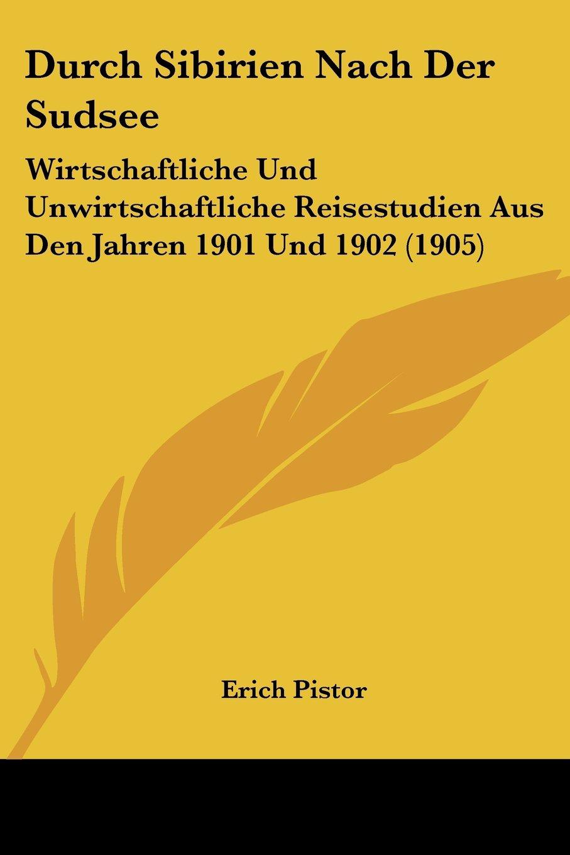 Durch Sibirien Nach Der Sudsee: Wirtschaftliche Und Unwirtschaftliche Reisestudien Aus Den Jahren 1901 Und 1902 (1905) (German Edition) pdf