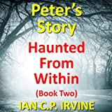 Haunted From Within (BOOK TWO) - Peter's Story:A Mystery & Detective Paranormal Crime Medical Thriller (English Edition)