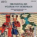 Der Parzival des Wolfram von Eschenbach Hörbuch von Peter Wapnewski, Wolfram von Eschenbach Gesprochen von: Peter Wapnewski