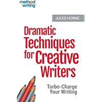 Dramatic Techniques for Creative Writers: Turbo-Charge Your Writing