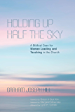 Holding Up Half the Sky: A Biblical Case for Women Leading and Teaching in the Church