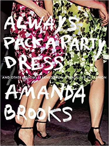 Book Always Pack a Party Dress: And Other Lessons Learned From a (Half) Life in Fashion