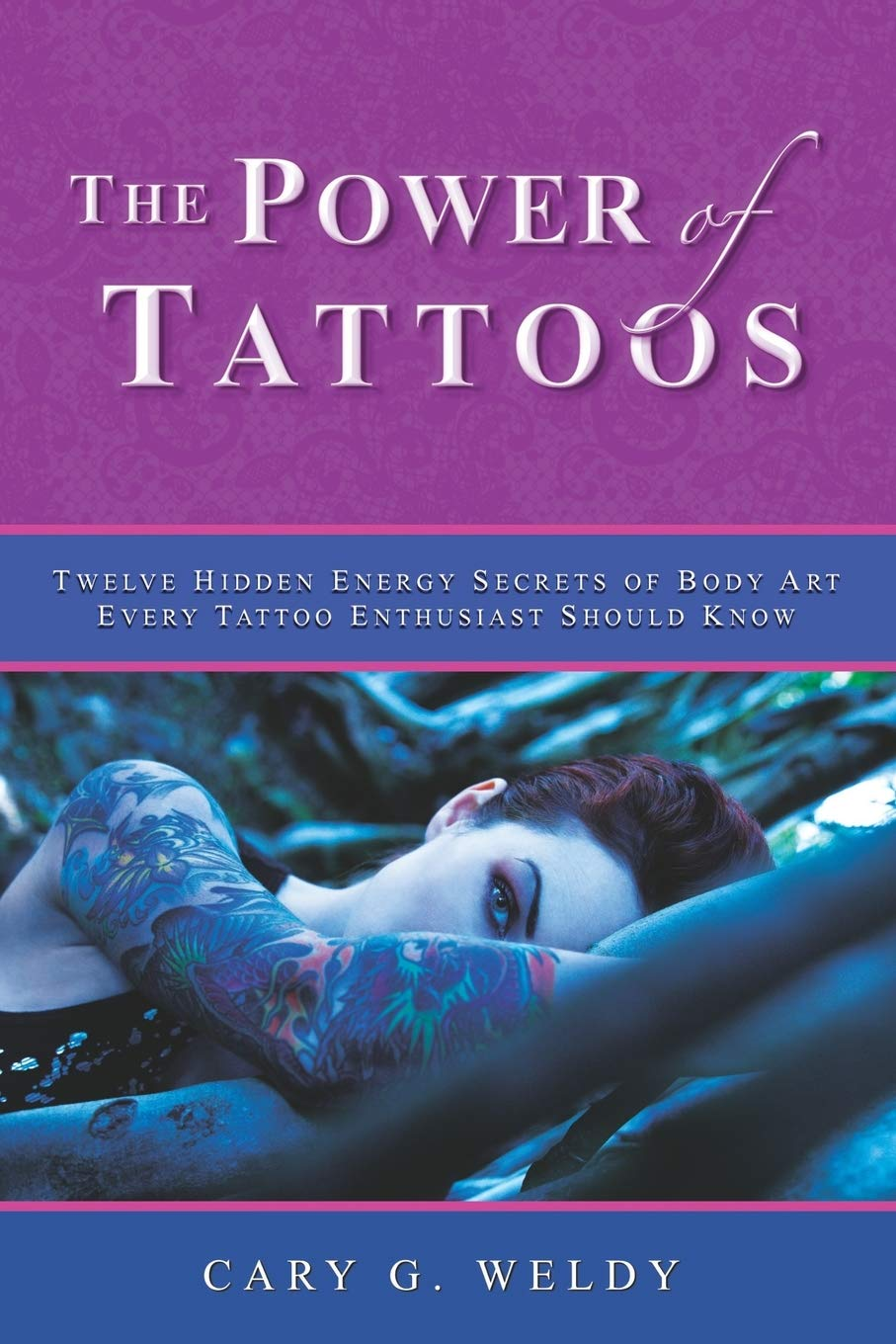 The Power Of Tattoos Twelve Hidden Energy Secrets Of Body Art Every Tattoo Enthusiast Should Know Weldy Cary G 9798677977718 Amazon Com Books