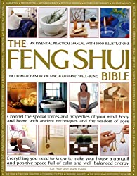 The Feng Shui Bible: A Practical Guide for Harmony & Well Being: Channel the special forces and properties of your mind, body and home with ancient ... space full of calm and well-balanced energy