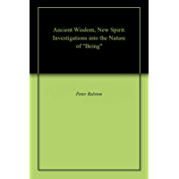 """Ancient Wisdom, New Spirit: Investigations into the Nature of """"Being"""" (English Edition)"""