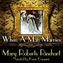 When a Man Marries Audiobook by Mary Roberts Rinehart Narrated by Karen Commins