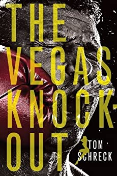 The Vegas Knockout (Duffy Dombrowski Mystery Book 4) by [Schreck, Tom]