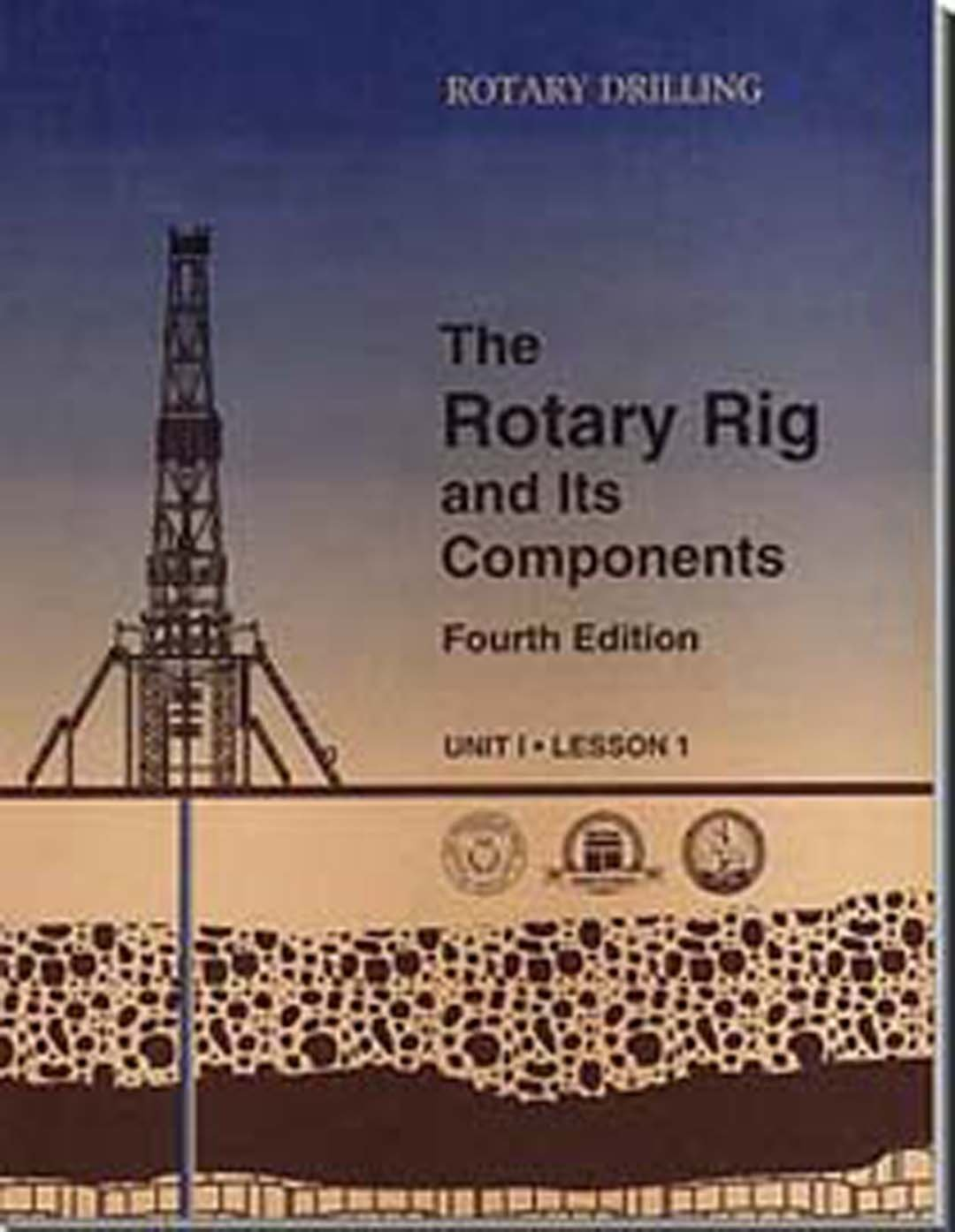 The Rotary Rig And Its Components  Rotary Drilling Series ; Unit 1 Lesson 1