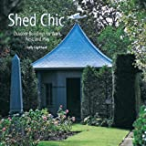 Shed Chic: Outdoor Buildings for Work, Rest and Play (Hardback) - Common