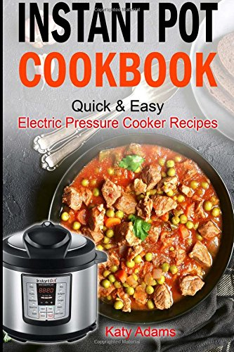 Instant Pot Cookbook Quick & Easy Electric Pressure Cooker Recipes For Your Fami pdf