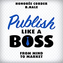 Publish Like a Boss: From Mind to Market Audiobook by Ben Hale, Honoree Corder Narrated by Rob Actis
