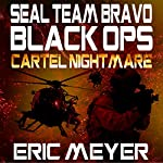 Cartel Nightmare: SEAL Team Bravo: Black Ops | Eric Meyer