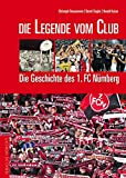 Die Legende vom Club: Die Geschichte des 1. FC Nürnberg