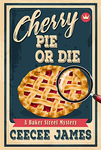 Cherry Pie Or Die (Baker Street Cozy Mysteries Book 1) by [James, CeeCee]