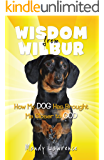 Wisdom From Wilbur: How My DOG Has Brought Me Closer to GOD