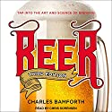 Beer: Tap into the Art and Science of Brewing Audiobook by Charles Bamforth Narrated by Chris Sorensen