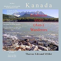 Kanada — Erlebnisse eines (Aus-) Wanderers — Ansichten, Gedanken, Mein Leben (German Edition) por [Müller, Thomas Edmund]