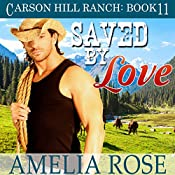 Saved by Love: Carson Hill Ranch, Book 11 | Amelia Rose