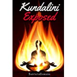 Kundalini Exposed: Disclosing the Cosmic Mystery of Kundalini. The Ultimate Guide to Kundalini Yoga, Kundalini Awakening, Ris