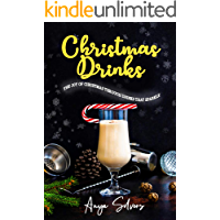 Christmas Drinks: 130 Recipes to Spread The Joy of Christmas through Drinks that Sparkle (Christmas Cookbook Series)